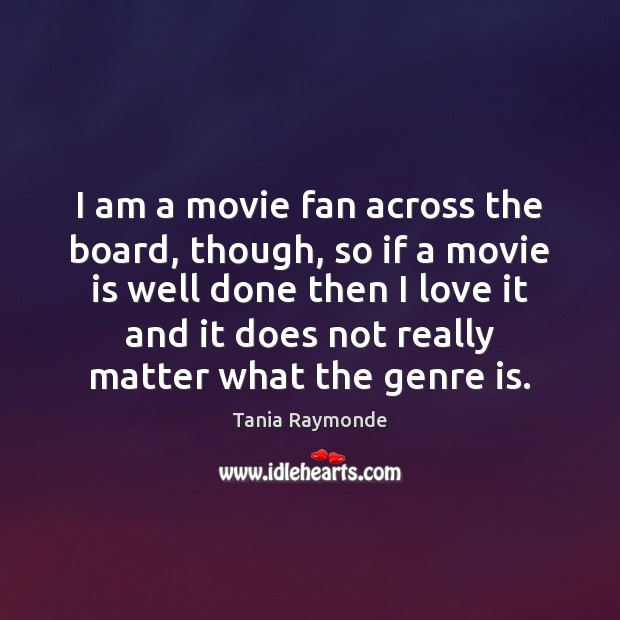 I am a movie fan across the board, though, so if a Image