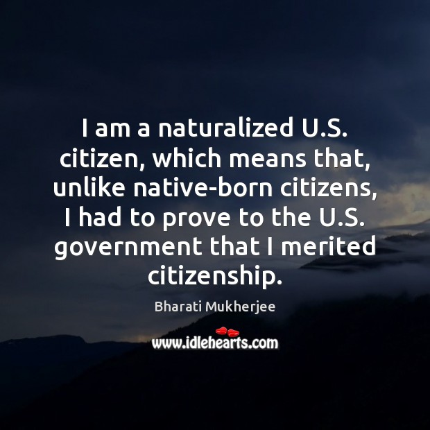 Image, I am a naturalized U.S. citizen, which means that, unlike native-born