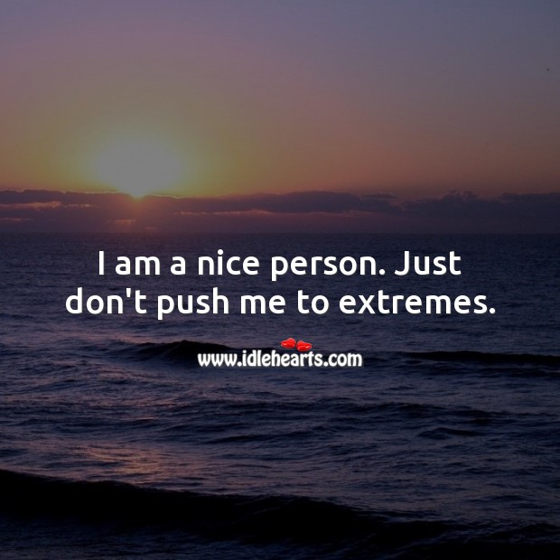 I am a nice person. Just don't push me to extremes. Sarcastic Quotes Image