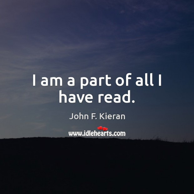 I am a part of all I have read. Image
