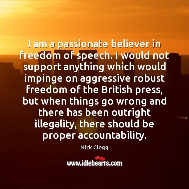 I am a passionate believer in freedom of speech. I would not Freedom of Speech Quotes Image