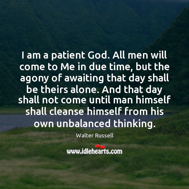 I am a patient God. All men will come to Me in Walter Russell Picture Quote
