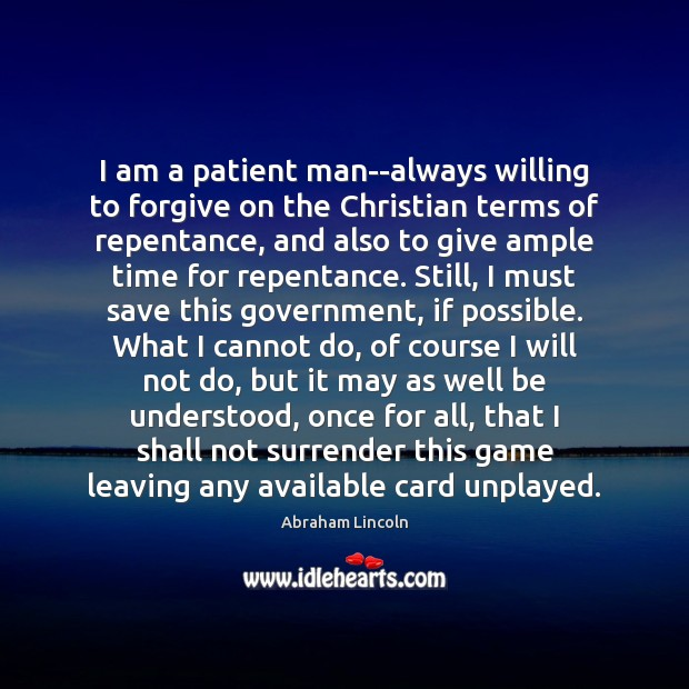Image, I am a patient man–always willing to forgive on the Christian terms