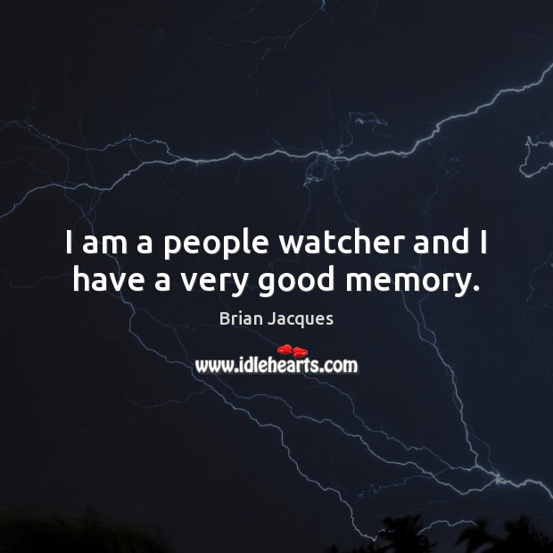 I am a people watcher and I have a very good memory. Brian Jacques Picture Quote