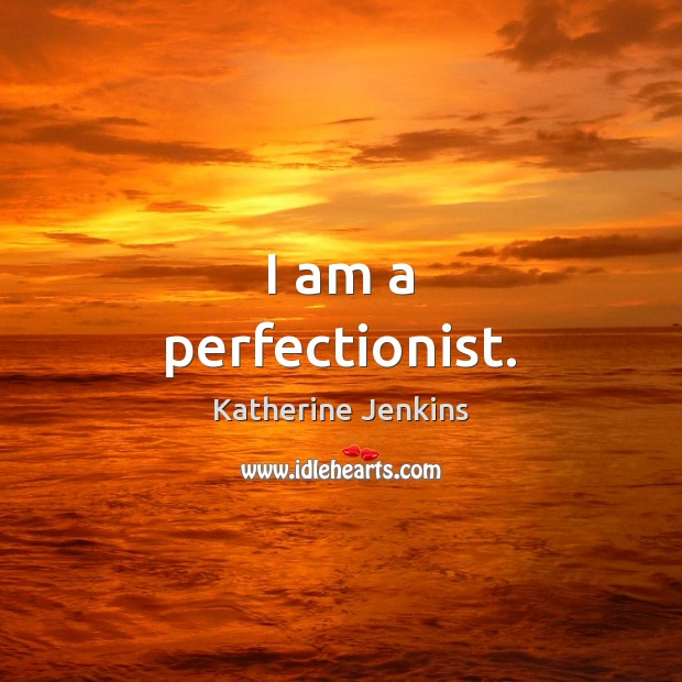 I am a perfectionist. Image
