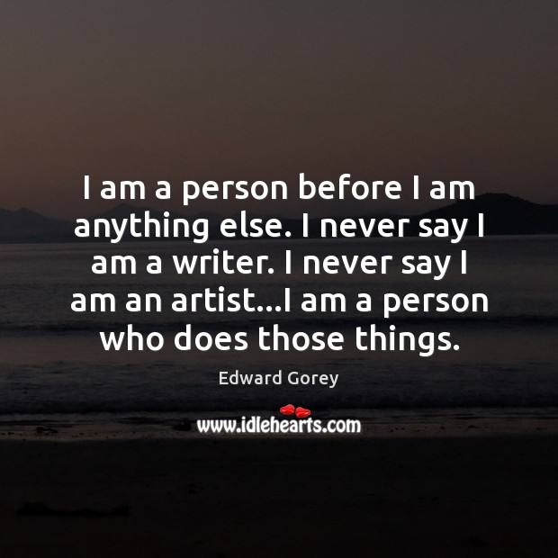 I am a person before I am anything else. I never say Image