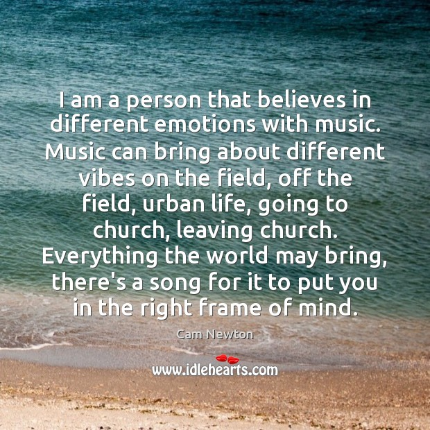 I am a person that believes in different emotions with music. Music Cam Newton Picture Quote