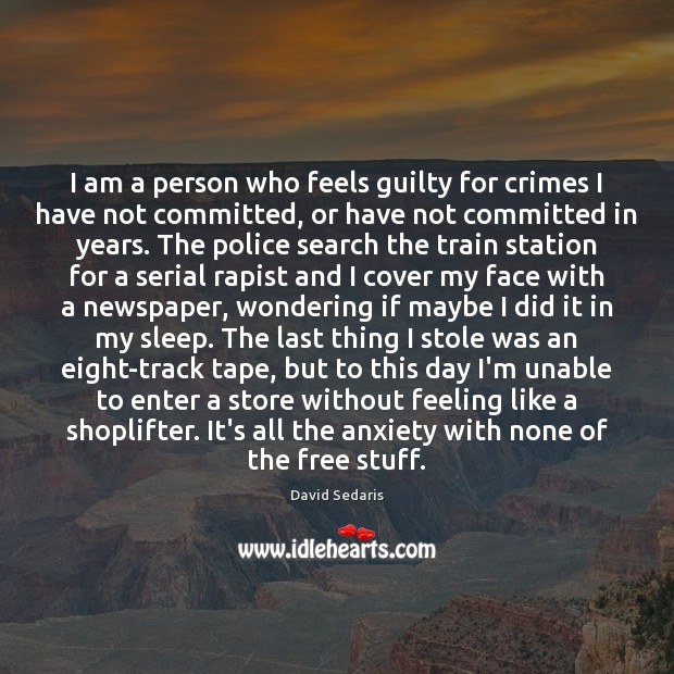 I am a person who feels guilty for crimes I have not David Sedaris Picture Quote