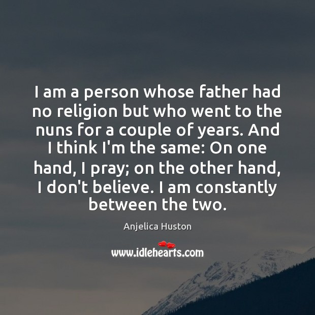 Image, I am a person whose father had no religion but who went