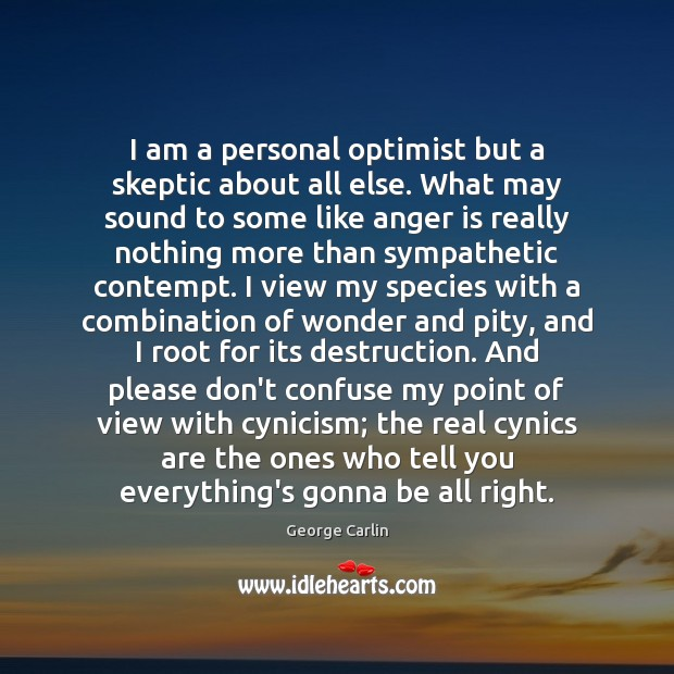I am a personal optimist but a skeptic about all else. What Anger Quotes Image