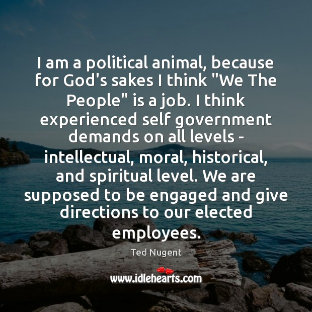 "I am a political animal, because for God's sakes I think ""We Image"