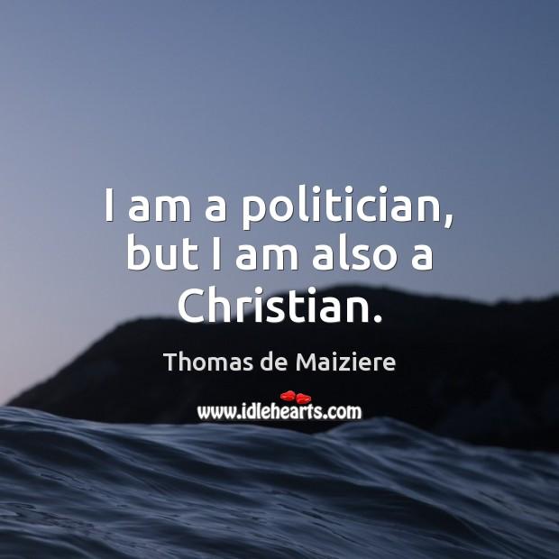 Image, I am a politician, but I am also a Christian.