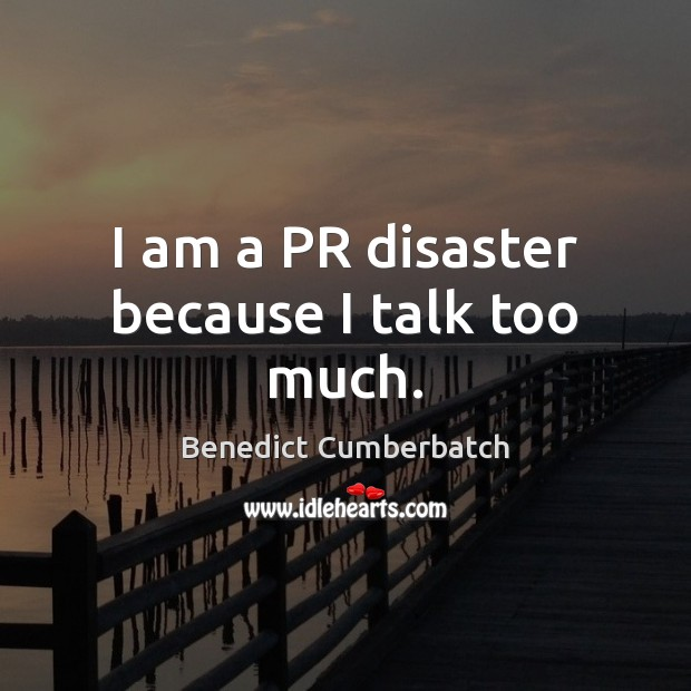 Image, I am a PR disaster because I talk too much.