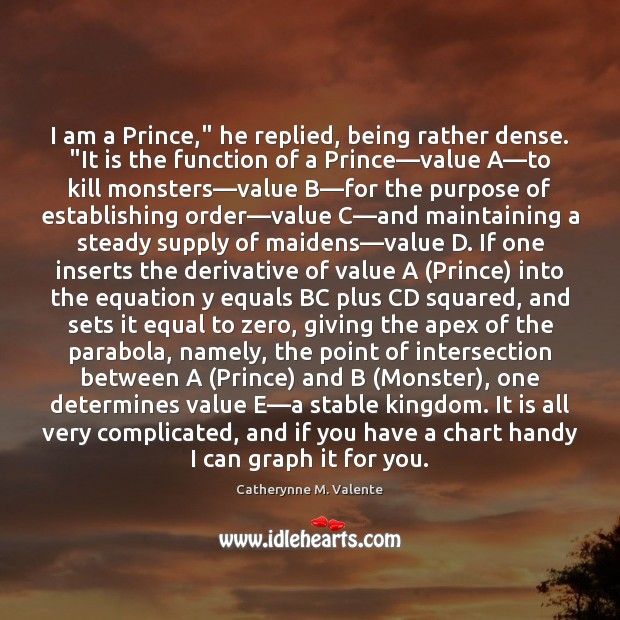 """I am a Prince,"""" he replied, being rather dense. """"It is the Catherynne M. Valente Picture Quote"""