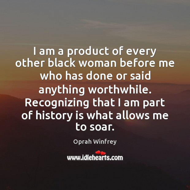 Image, I am a product of every other black woman before me who