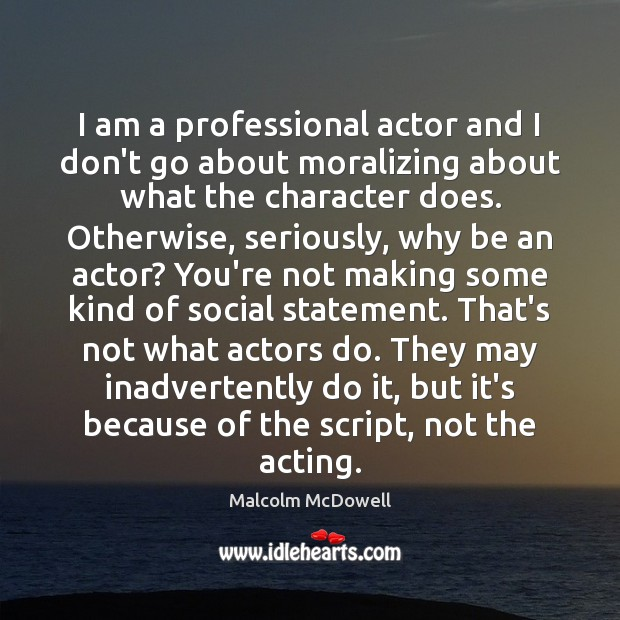 I am a professional actor and I don't go about moralizing about Image