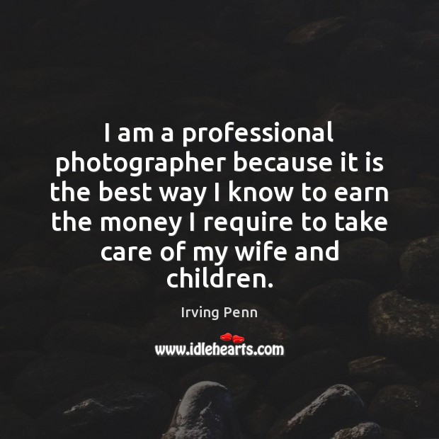 I am a professional photographer because it is the best way I Image