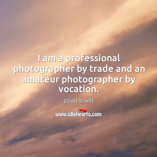 I am a professional photographer by trade and an amateur photographer by vocation. Image