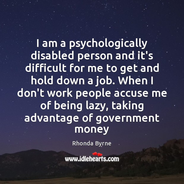 Image, I am a psychologically disabled person and it's difficult for me to