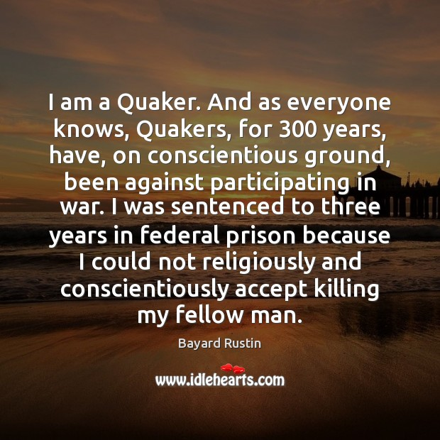 Image, I am a Quaker. And as everyone knows, Quakers, for 300 years, have,