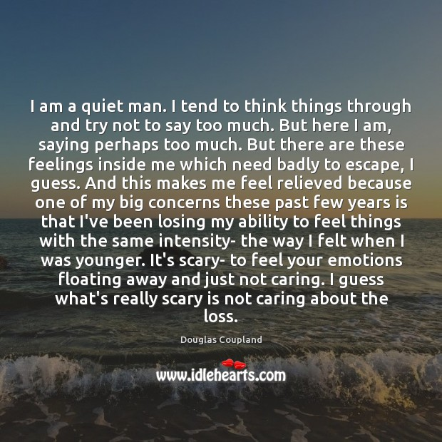 Image, I am a quiet man. I tend to think things through and