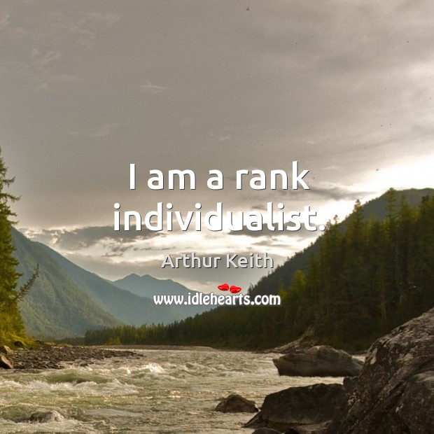 Image, I am a rank individualist.