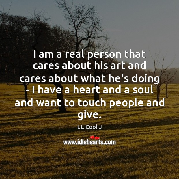 I am a real person that cares about his art and cares LL Cool J Picture Quote