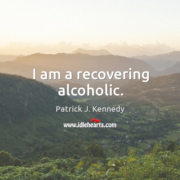 I am a recovering alcoholic. Image