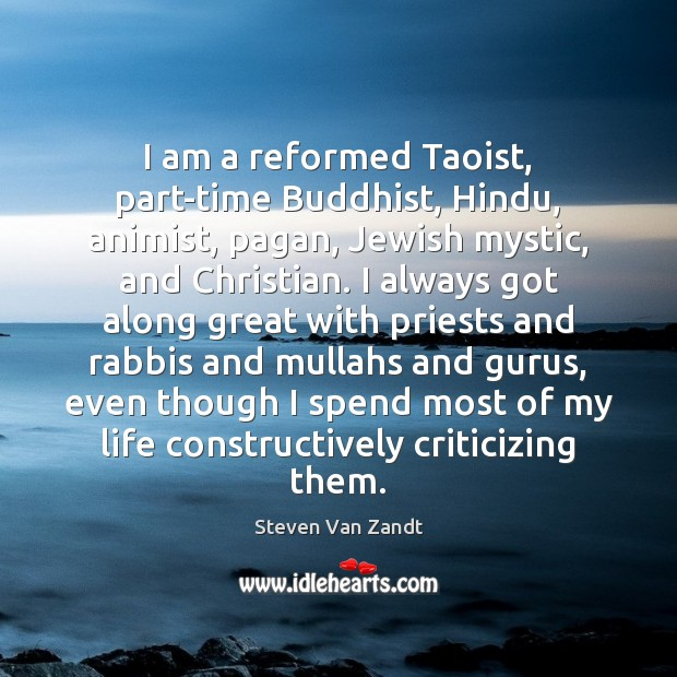 Image, I am a reformed Taoist, part-time Buddhist, Hindu, animist, pagan, Jewish mystic,