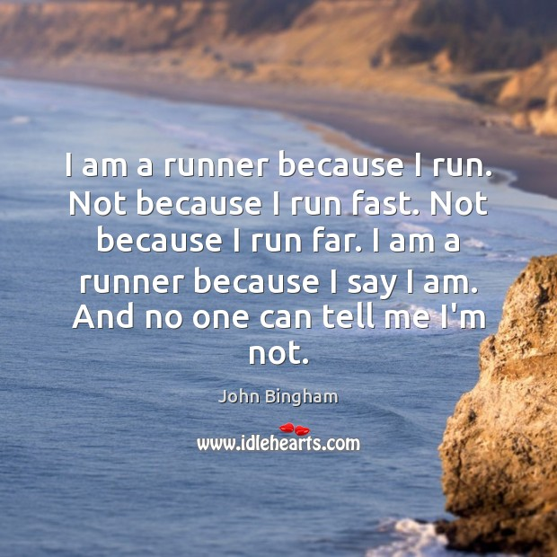 I am a runner because I run. Not because I run fast. John Bingham Picture Quote