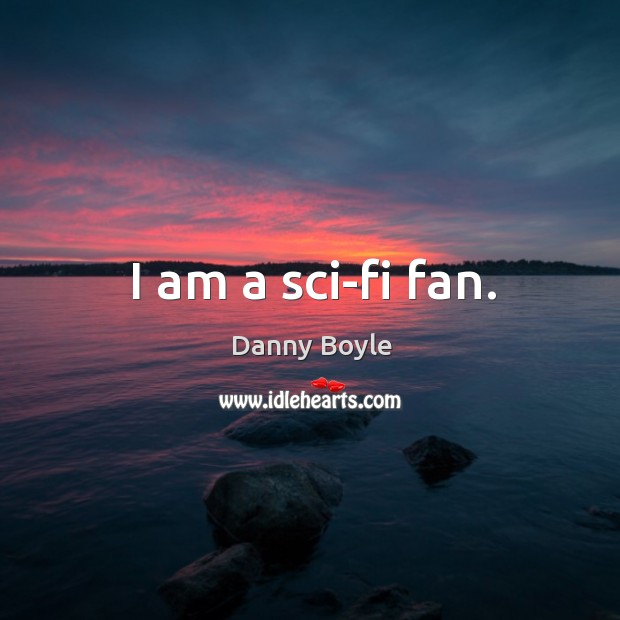 I am a sci-fi fan. Image