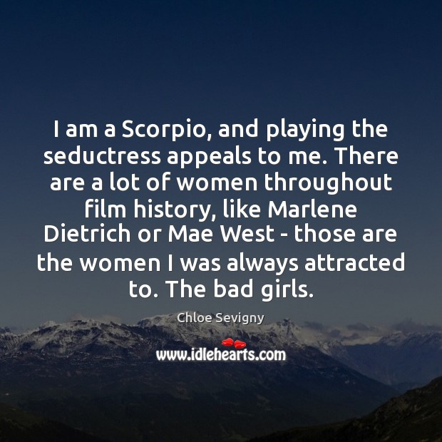 I am a Scorpio, and playing the seductress appeals to me. There Chloe Sevigny Picture Quote