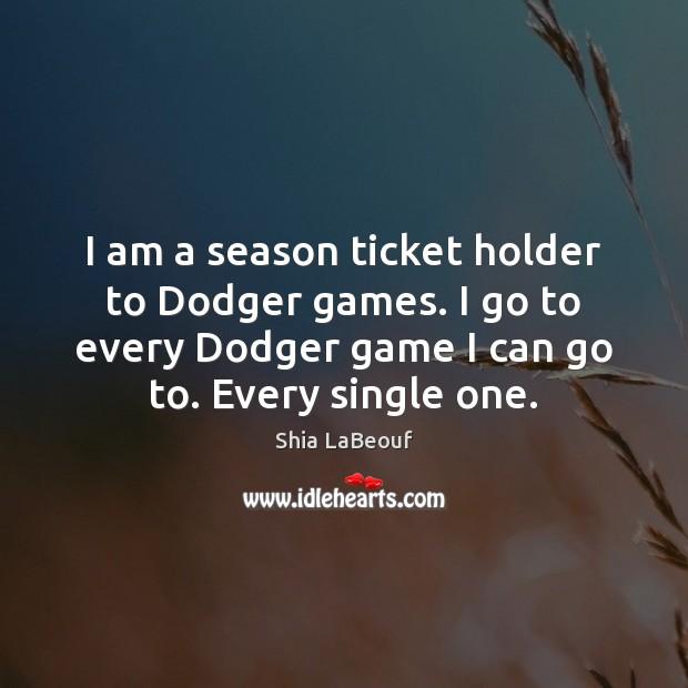 Image, I am a season ticket holder to Dodger games. I go to