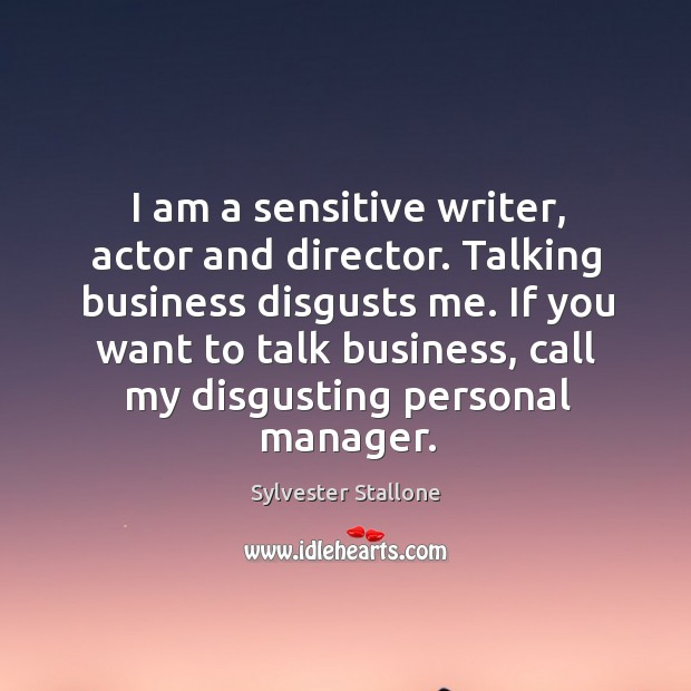 I am a sensitive writer, actor and director. Talking business disgusts me. Image