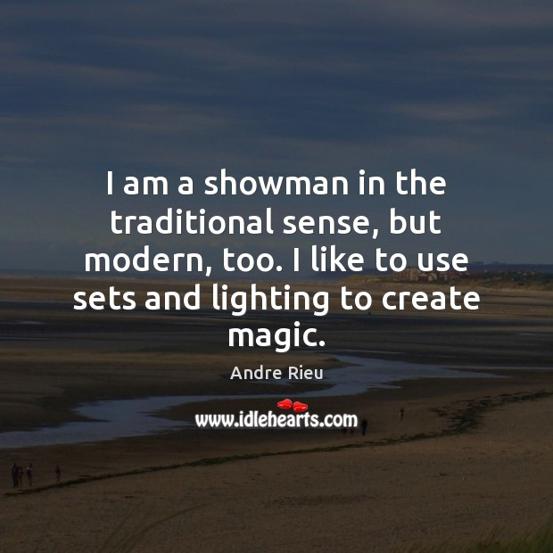 Image, I am a showman in the traditional sense, but modern, too. I