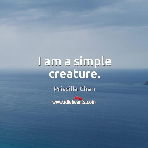 I am a simple creature. Image