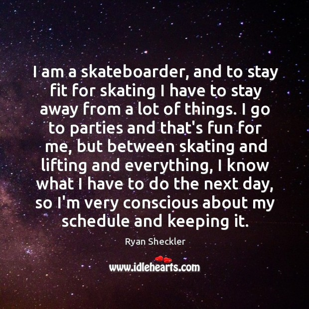 I am a skateboarder, and to stay fit for skating I have Ryan Sheckler Picture Quote