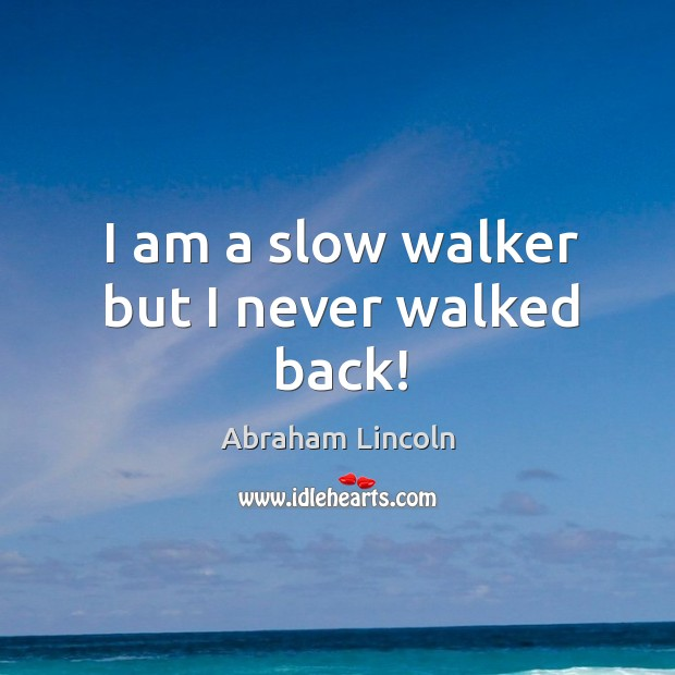 Image, I am a slow walker but I never walked back!