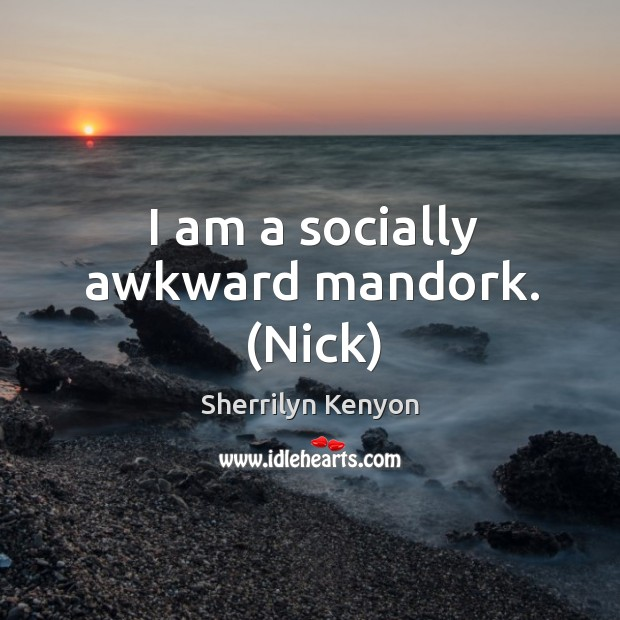 Image, I am a socially awkward mandork. (Nick)