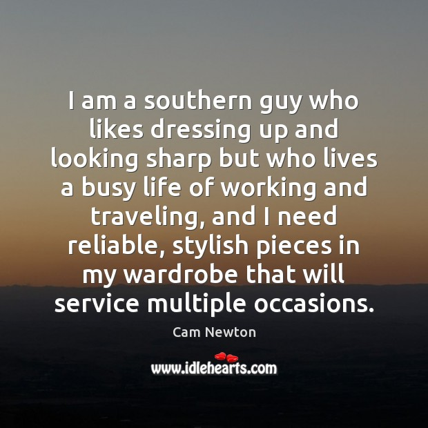 I am a southern guy who likes dressing up and looking sharp Cam Newton Picture Quote