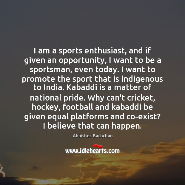 Image, I am a sports enthusiast, and if given an opportunity, I want