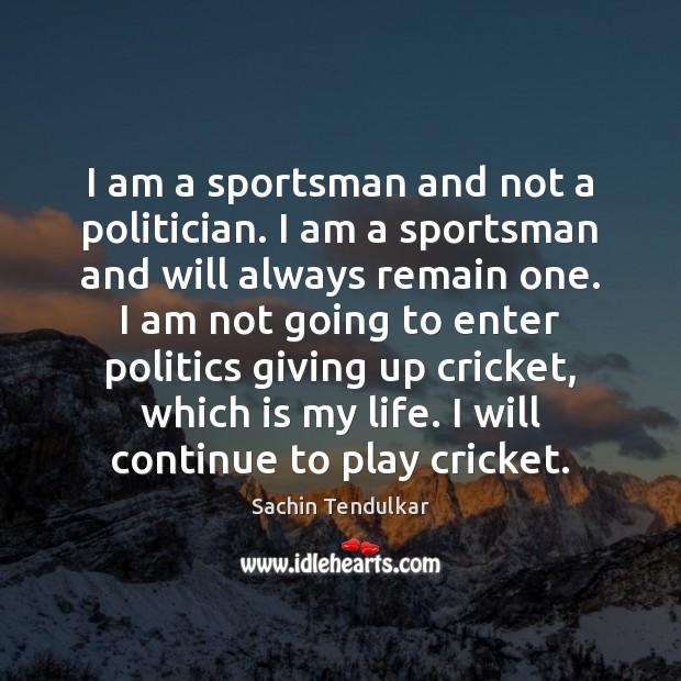 I am a sportsman and not a politician. I am a sportsman Politics Quotes Image