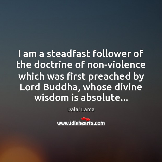 I am a steadfast follower of the doctrine of non-violence which was Image