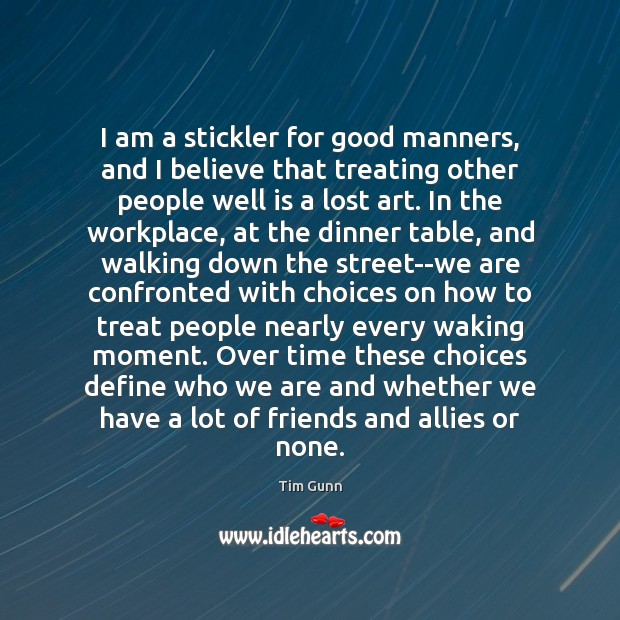 I am a stickler for good manners, and I believe that treating Tim Gunn Picture Quote