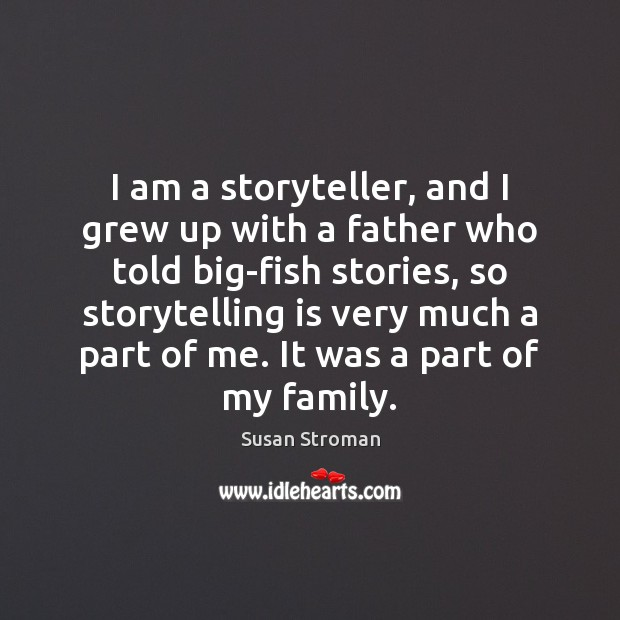 I am a storyteller, and I grew up with a father who Image