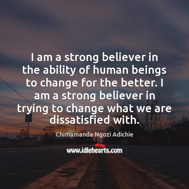 Image, I am a strong believer in the ability of human beings to