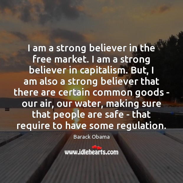 I am a strong believer in the free market. I am a Image