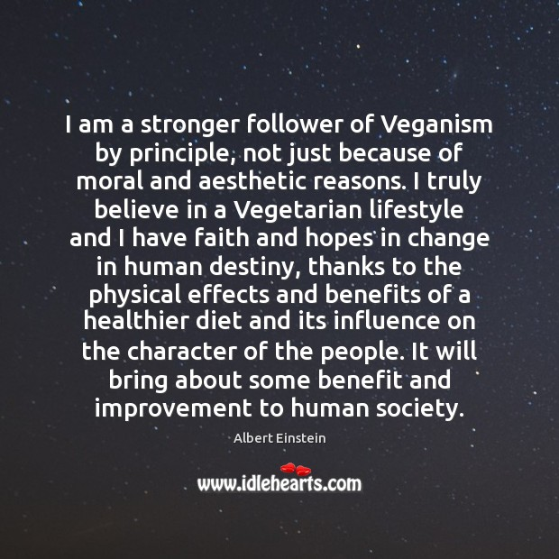 Image, I am a stronger follower of Veganism by principle, not just because