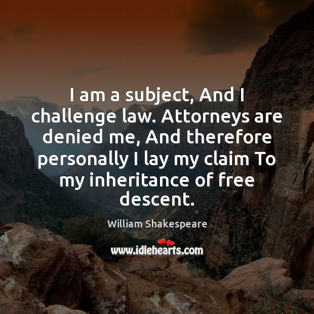 Image, I am a subject, And I challenge law. Attorneys are denied me,