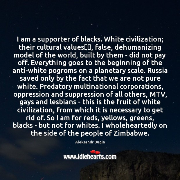 Image, I am a supporter of blacks. White civilization; their cultural values​​, false,
